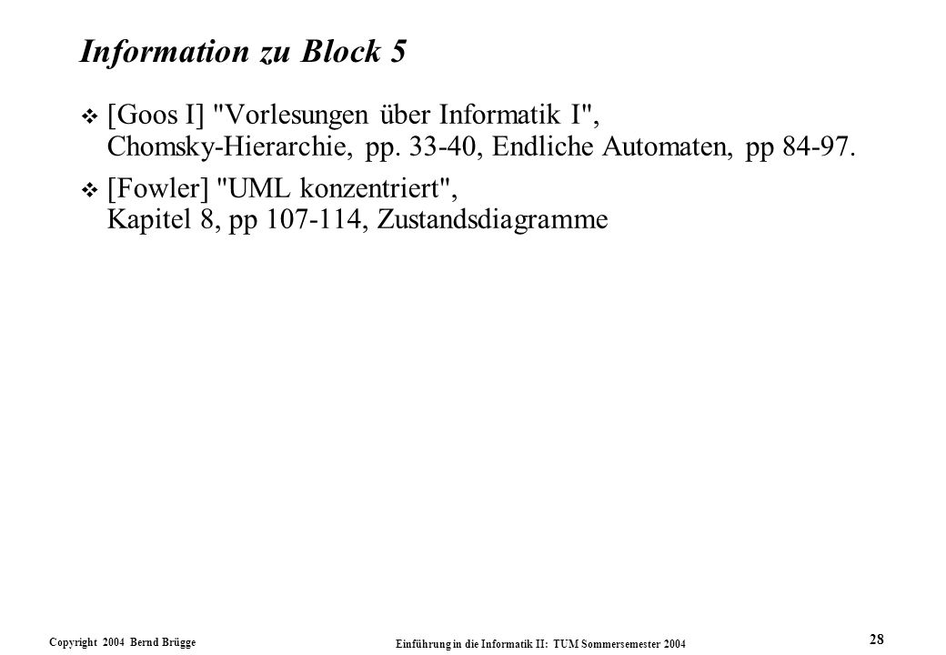 Information zu Block 5 [Goos I] Vorlesungen über Informatik I , Chomsky-Hierarchie, pp. 33-40, Endliche Automaten, pp 84-97.
